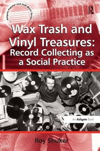 treasures in the trash books wax trash and vinyl treasures record collecting as a