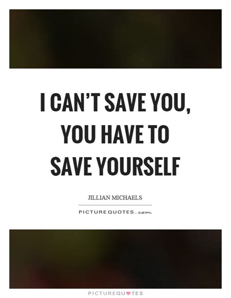 the on how to yourself up and save the world books i can t save you you to save yourself picture quotes