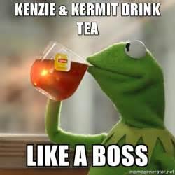 Kermit Meme Generator - kenzie kermit drink tea like a boss kermit the frog