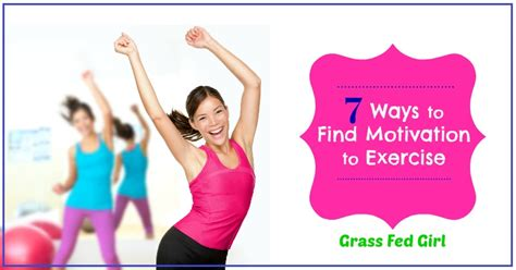 7 Ways To Exercise With Your by 7 Ways To Find Motivation To Exercise Grass Fed