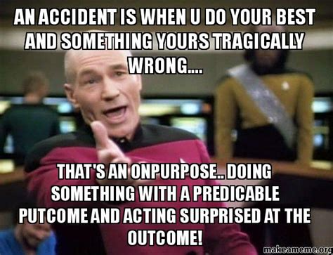 Annoyed Picard Meme - an accident is when u do your best and something yours