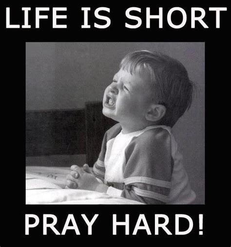 Life Is Short Meme - 18 prayer memes that are awkwardly true sayingimages com
