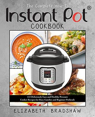 the complete instant pot recipes book 100 simple and budget friendly recipes for healthy and diet meals books the complete how to instant pot cookbook 115 deliciously