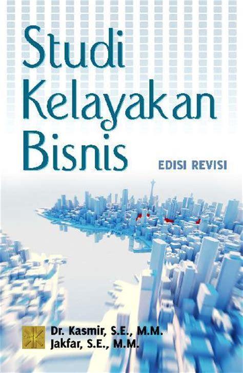 Studi Kelayakan Proyek Penerbit Damar jual buku studi kelayakan bisnis oleh kasmir s e m m scoop indonesia