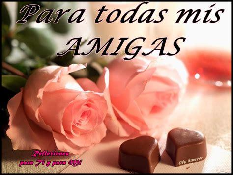 imagenes rosas para mi amiga reflexiones para ti y para m 205 para todas mis amigas