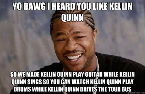 Kellin Quinn Memes - yo dawg i heard you like kellin quinn so we made kellin