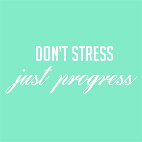 Don T Get Stressed Over The Little Things And Make Sure - 17 best images about my higher me on pinterest moving on