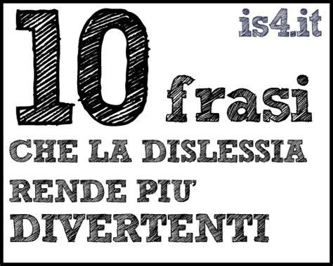 10 10 Kã Che by 10 Frasi Che La Dislessia Rende Pi 249 Divertenti I