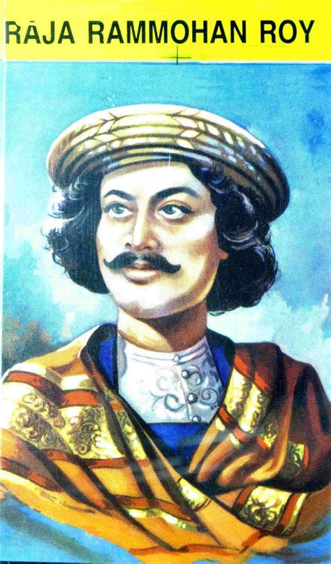 biography of raja ram mohan roy raja ram mohan roy early life and reforms