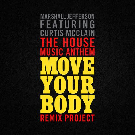 the house music anthem the house music anthem move your body feat curtis mcclain by marshall jefferson