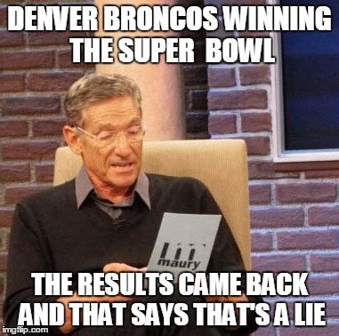 Denver Meme - maury lie detector meme imgflip