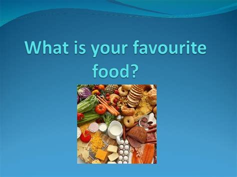 What Is Your Favorite what is your favourite food