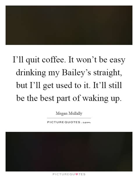 best part of waking up anarbor lyrics i ll quit coffee it won t be easy drinking my bailey s