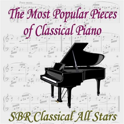27 Top Must Classic Pieces by The Most Popular Pieces Of Classical Piano Todd Burda