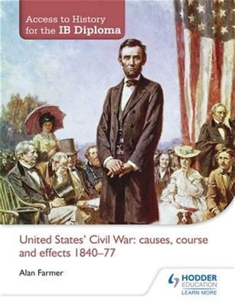 access to history civil access to history for the ib diploma united states civil war causes course and effects 1840