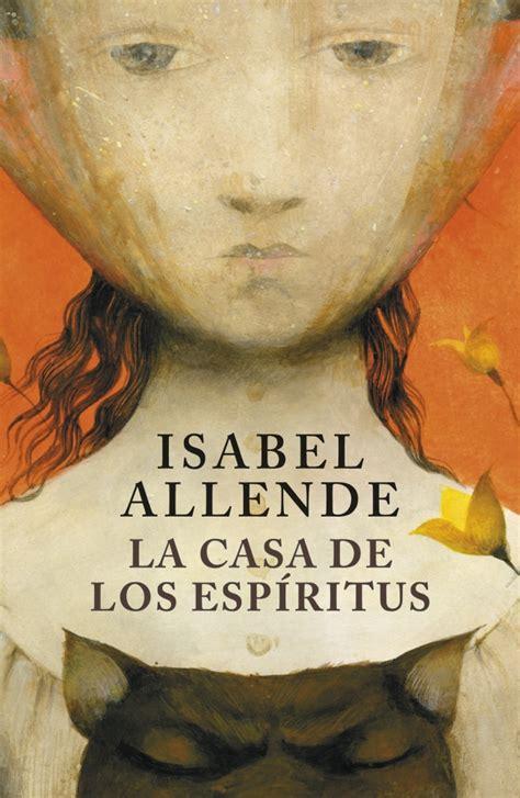 la casa de los la casa de los espiritus the house of spirits by isabel allende the books we love