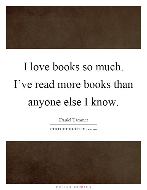 for so loved you books i books so much i ve read more books than anyone