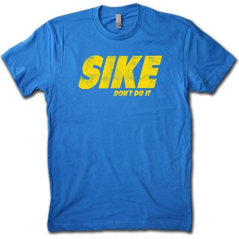 Sike Dont Do It sike don t do it t shirt