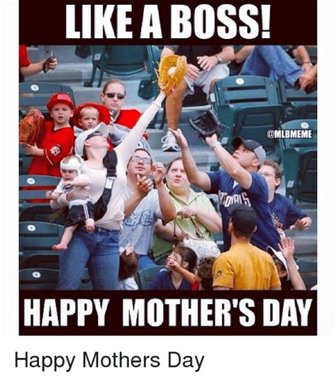 Happy Mothers Day Funny Meme - like a boss happy mother s day happy mothers day mlb
