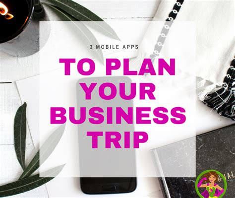 3 mobile business 3 mobile apps to plan your business trip with