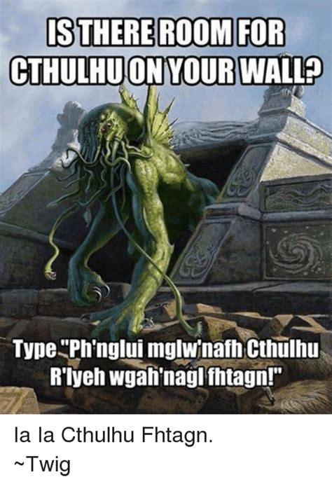 Cthulhu Memes - is there room for cthulhu on your wall type phnglui mglwinafh cthulhu riyeh wgahnagl fhtagn ia