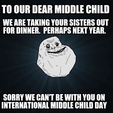 Middle Child Meme - meme creator to our dear middle child sorry we can t be
