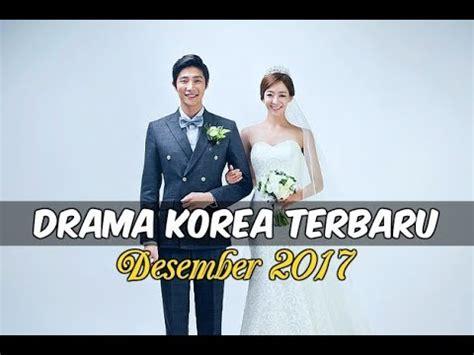 film korea terbaru 2017 youtube 6 drama korea desember 2017 terbaru wajib nonton youtube