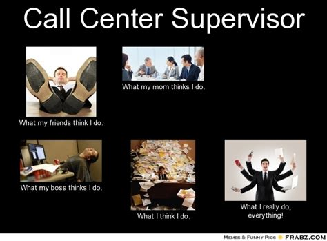 Call Center Memes - call center supervisor meme generator what i do
