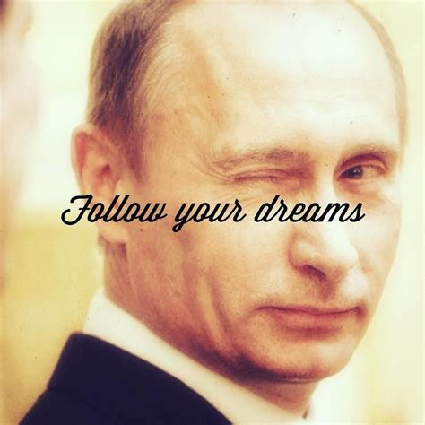 To From Memes - follow your dreams putin memes