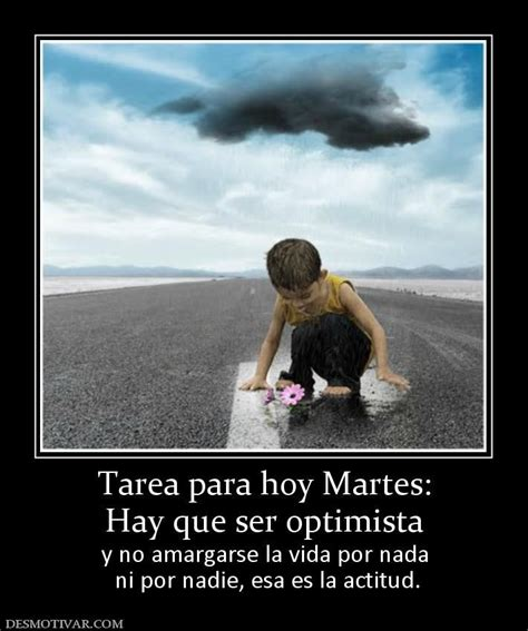 hoy es martes tarea para hoy martes hay que ser optimista y no