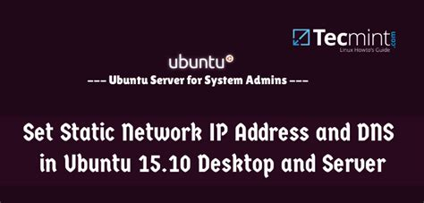 configure ubuntu server static ip configure static ip address and set dns in ubuntu 15 10