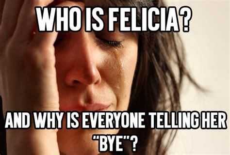 Bye Felicia Meme - felicia meme 28 images bye felicia bye felicia from