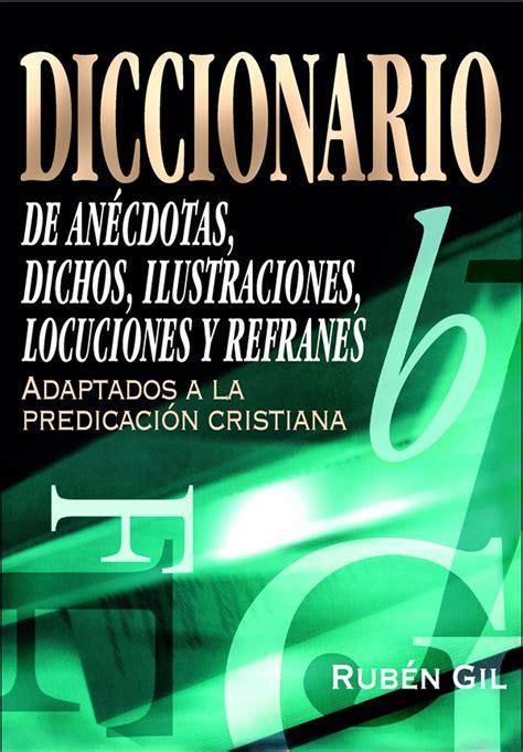 libro diccionario de dichos y diccionario de an 233 cdotas dichos ilustraciones locuciones y refranes en obras de referencia y