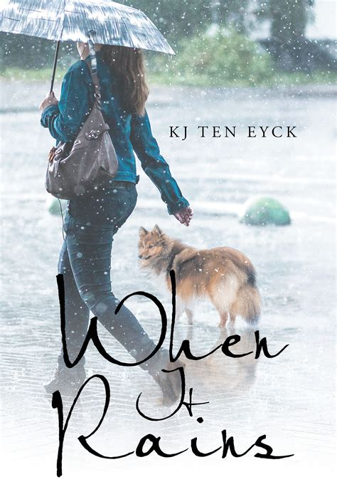 author kj ten eyck s new book when it rains is a potent story of deep personal loss and the