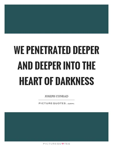 heart of darkness themes and quotes we penetrated deeper and deeper into the heart of darkness