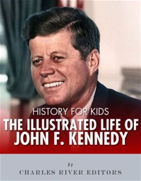 jfk biography for students history for kids the illustrated life of john f kennedy