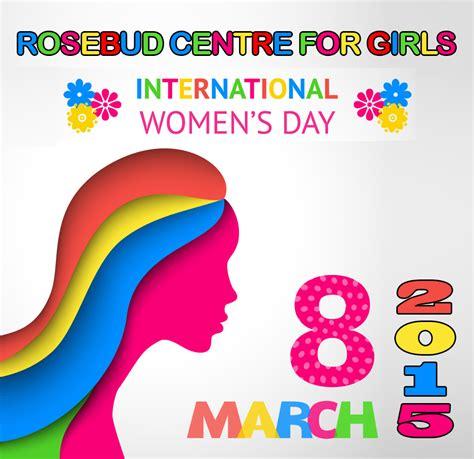 s day 2015 celebrating international women s day 2015 rosebud