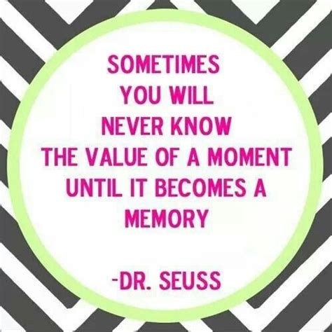Memories Quotes Dr Seuss | dr seuss moment and memory quotes sayings pinterest