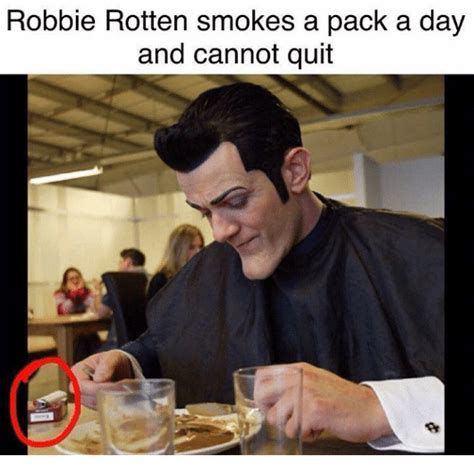 Robbie Meme - robbie rotten smokes a pack a day and cannot quit meme