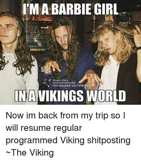 I M A Barbie Girl Meme - i m a barbie girl con ragnar lochorck in vikings world now