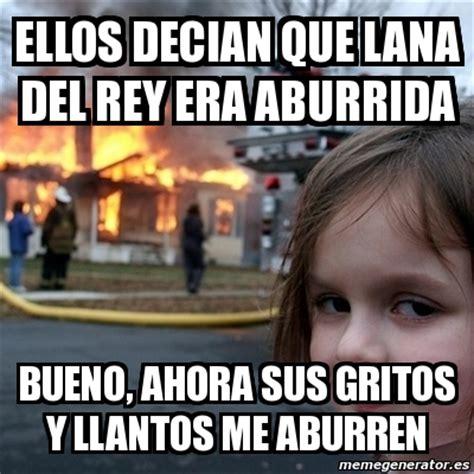 Meme Lana Del Rey - meme disaster girl ellos decian que lana del rey era