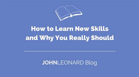 how to learn new skills and why you really should