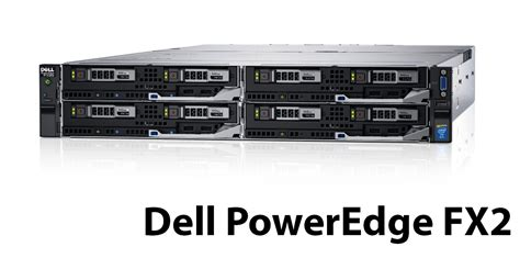 Dell PowerEdge FX2 Updates Announced   Tech ARP