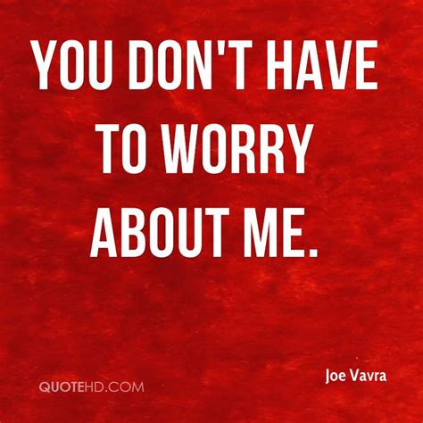 don t worry about the joe vavra quotes quotehd