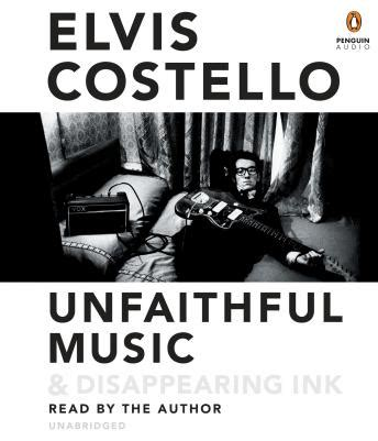 unfaithful music and disappearing 0241003466 listen to unfaithful music disappearing ink by elvis costello at audiobooks com