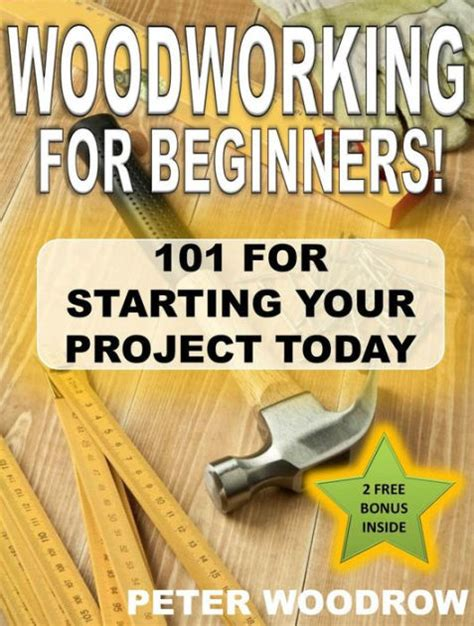 woodworking 101 book woodworking for beginners 101 for starting your project