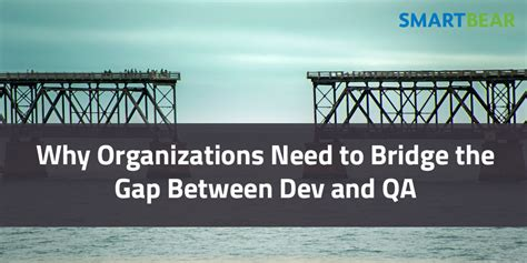 the gap bridge the gap between ambitions and taking books why organizations need to bridge the gap between dev and qa
