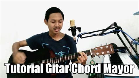 tutorial belajar gitar akustik pemula tutorial gitar belajar gitar dasar chord mayor pemula