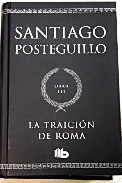 la traicion de roma la traicion de roma santiago posteguillo