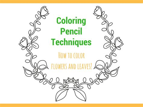 color techniques colored pencil techniques how to color flowers and leaves